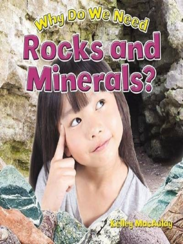 WHY DO WE NEED ROCKS & MINERALS